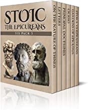 Stoic Six Pack 3 – The Epicureans: On The Nature of Things, Letters and Principal Doctrines of Epicurus, De Finibus Bonorum et Malorum, The Garden of Epicurus ... Epicureans (Illustrated) (English Edition)