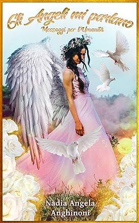 Gli Angeli mi parlano: Messaggi per lUmanità