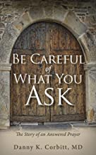 Be Careful of What You Ask: The Story of an Answered Prayer
