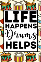 Life Happens Drums Helps: Drumming Notebook / Journal, Funny Gift Idea For Drummers, Men Or Teen Boys