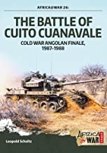 The Battle of Cuito Cuanavale: Cold War Angolan Finale, 1987–1988 (Africa@War Book 26)