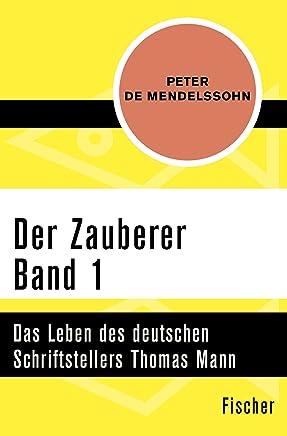 Der Zauberer (1): Das Leben des deutschen Schriftstellers Thomas Mann. Band 1: 1875 bis 1905 (German Edition)