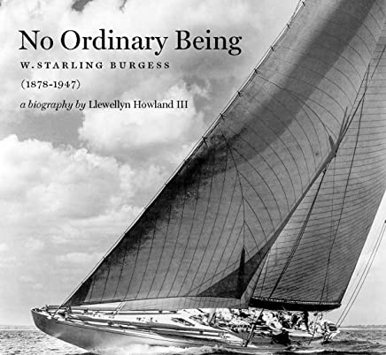 No Ordinary Being: W. Starling Burgess (1878-1947), a Biography