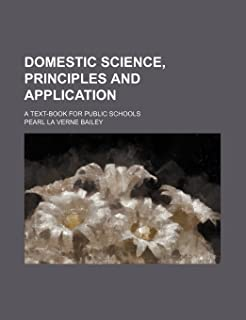 Domestic Science, Principles and Application; A Text-Book for Public Schools