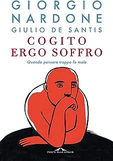 Cogito ergo soffro: Quando pensare troppo fa male (Italian Edition)