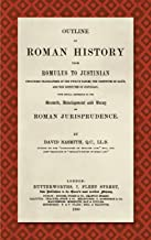 Outline of Roman History from Romulus to Justinian, (Including Translations of the Twelve Tables, the Institutes of Gaius, and the Institutes of ... Development and Decay of Roman Jurisprudence