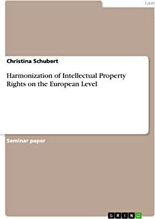 Harmonization of Intellectual Property Rights on the European Level