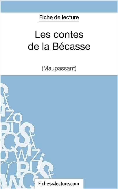 Les contes de la Bécasse de Maupassant (Fiche de lecture): Analyse complète de l'oeuvre (FICHES DE LECTURE)