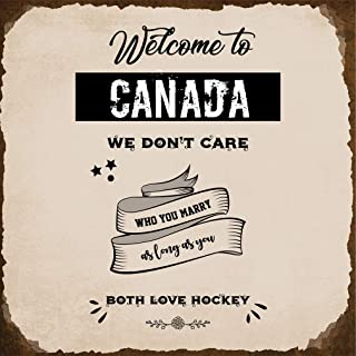 Aluminum Metal Sign Welcome to Canada we Don't Care who You Marry as Long Love Hockey Sports Novelty Square Wall Art - Light Grey/Brown, 12