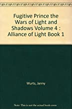 Fugitive Prince the Wars of Light and Shadows Volume 4 : Alliance of Light Book 1