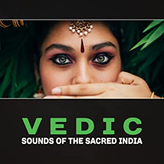 Vedic: Sounds of the Sacred India – Vedic Practice, India Meditation Mood, Essential Rites, Soul Purification, Hindu Mantra