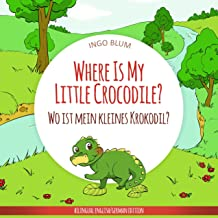 Where Is My Little Crocodile? - Wo ist mein kleines Krokodil?: English German Bilingual Children's Picture Book (Where is...? - Wo ist...? 1)