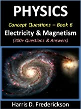 Physics Concept Questions - Book 6 (Electricity & Magnetism): 300+ Questions & Answers