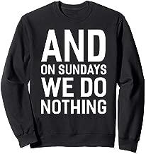 Best on sundays we do nothing sweatshirt Reviews