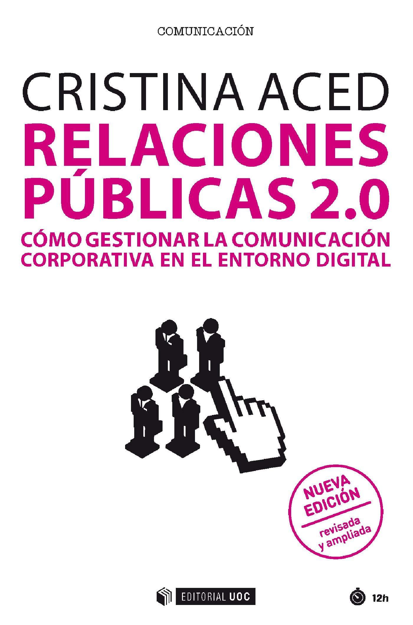 Relaciones públicas 2.0. (nueva edición revisada y ampliada). Cómo gestionar la comunicación corporativa en el entorno digital (Manuales) (Spanish Edition)