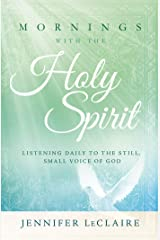 Mornings With the Holy Spirit: Listening Daily to the Still, Small Voice of God Kindle Edition