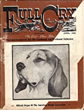 Full Cry Magazine - April 1948 Issue - Published Exclusively For The Coonhound & Treehound Enthusiast