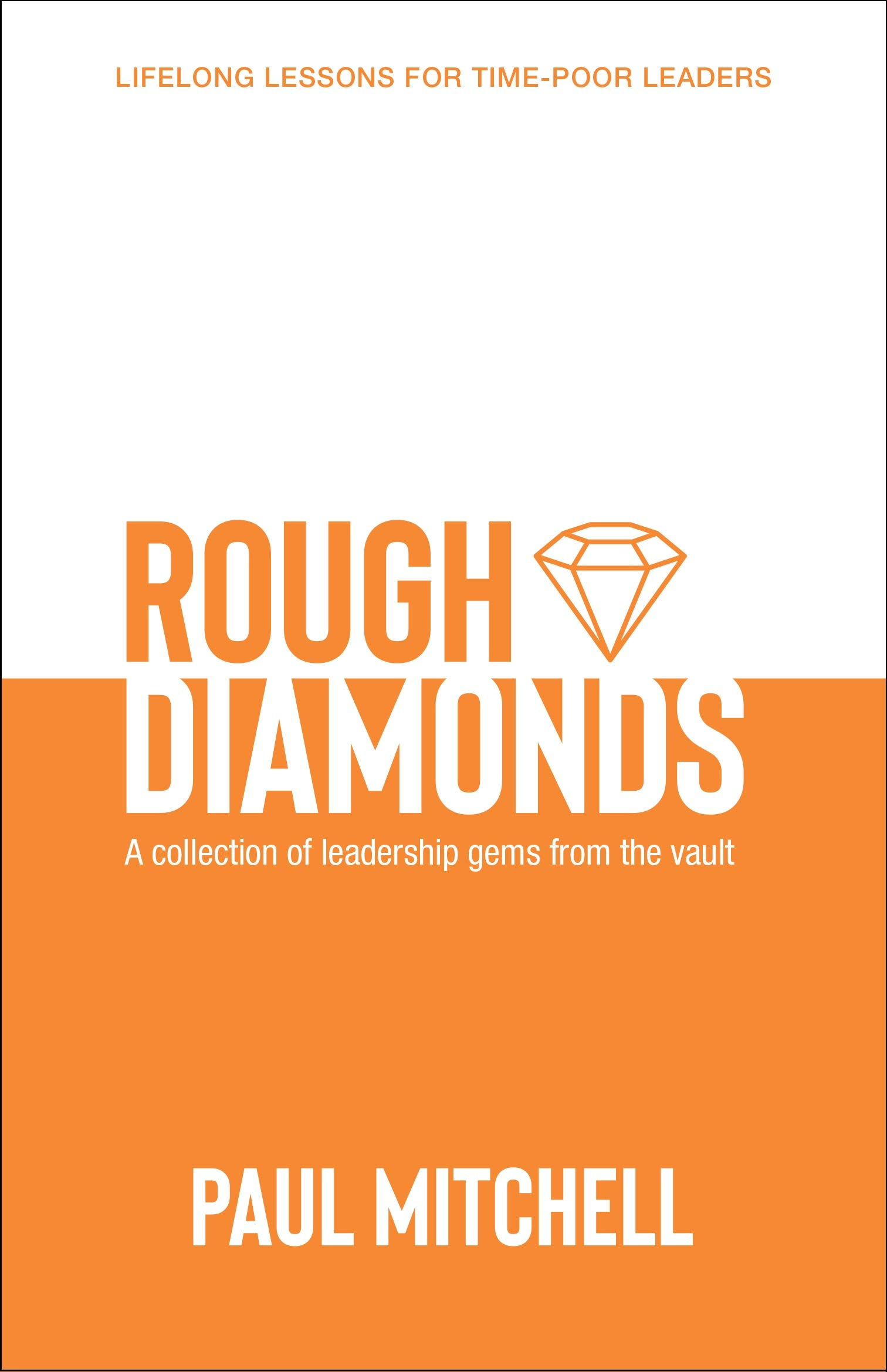 Rough Diamonds: A Collection of Leadership Gems from the Vault
