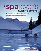 Spa Lover's Guide to Europe: A Selection of Outstanding Natural Spa and Wellness Destinations