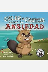 Caleb el Castor calma su ansiedad: Un libro ilustrado sobre cómo manejar la ansiedad utilizando estrategias para calmarse. Brave the Beaver Has the Worry Warts (Spanish Edition) (Zac y sus amigos) Kindle Edition
