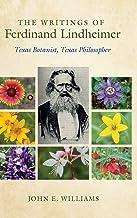 The Writings of Ferdinand Lindheimer: Texas Botanist, Texas Philosopher (Gideon Lincecum Nature and Environment Series)