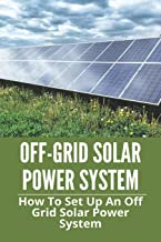 Off-Grid Solar Power System: How To Set Up An Off Grid Solar Power System: Off-Grid Solar Charger