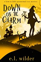 Down on the Charm (Farm to Fable Paranormal Cozy Mysteries Book 1)