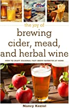 The Joy of Brewing Cider, Mead, and Herbal Wine: How to Craft Seasonal Fast-Brew Favorites at Home