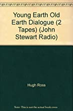 Young Earth Old Earth Dialogue (2 Tapes) (John Stewart Radio)