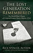 The Lost Generation Remembered: The World War I Diary of Corporal Linton Henry Hoover, USA