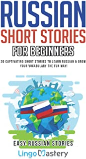 Russian Short Stories for Beginners: 20 Captivating Short Stories to Learn Russian & Grow Your Vocabulary the Fun Way!