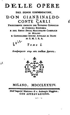 Delle Opere del Signor Commendatore Don Gianrinaldo, Conte Carli - Tomo I