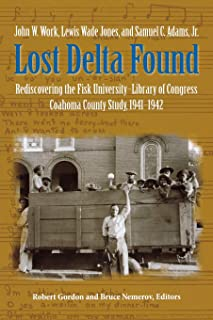 Lost Delta Found: Rediscovering the Fisk University-Library of Congress Coahoma County Study, 1941-1942