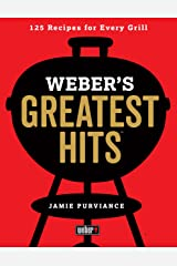Weber's Greatest Hits: 125 Classic Recipes for Every Grill Paperback