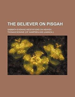 The Believer on Pisgah; Sabbath Evening Meditations on Heaven