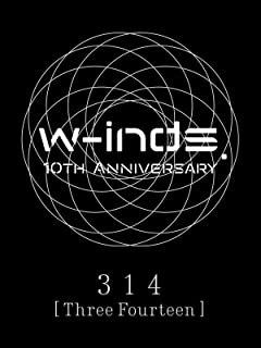 w-inds. 10th Anniversary 314 [Three Fourteen]