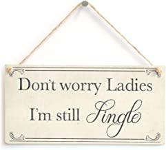 Meijiafei Don't Worry Ladies I'm Still Single - Vintage Style Shabby Chic Sign 10