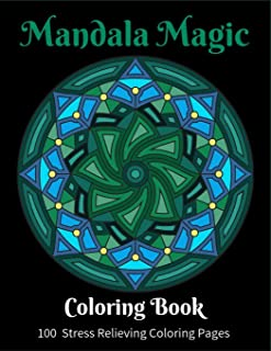 Mandala Magic: Mandala Magic -Stunning Meditation Mandala Patterns For You To Color In. This Coloring Book For Adults has 101 Pages (50 Unique ... Students Or Anyone Who Needs To DE-STRESS!)