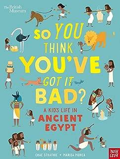 So You Think You've Got It Bad? A Kid's Life in Ancient Egypt