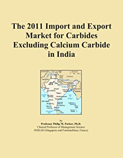 The 2011 Import and Export Market for Carbides Excluding Calcium Carbide in India