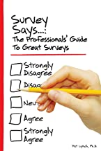 Survey Says...: The Professionals' Guide to Great Surveys