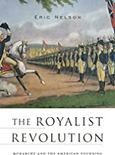 The Royalist Revolution: Monarchy and the American Founding