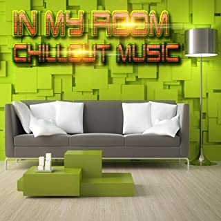 In My Room: Chillout Music – Enjoy Relaxing Moments with Smooth Chillout Lounge, Workout Plans, Fun Relax & Rest, Easy Listening Background Music