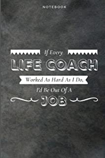 If Every Life Coach Worked As Hard As I Do, I'd Be Out Of A Job: Funny Daily Motivational Life Coach Journal Gift Softback Writing Diary Composition Book Notebook (6