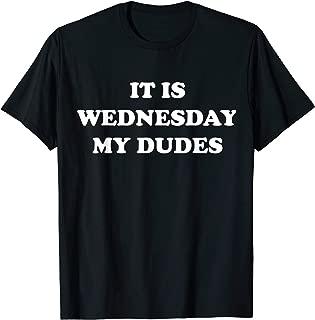 It Is Wednesday My Dudes Meme T Shirt
