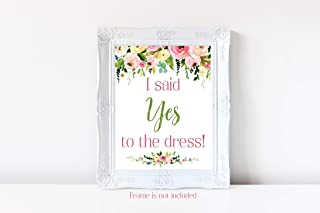 Floral I Said Yes To The Dress, Wedding Dress Shopping Sign, Wedding Dress Sign, Say Yes To The Dress, 8x10 Glossy Sign