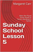 Sunday School Lesson 5: After the Flood From Noah to Terah, Abraham's Father (Adam to Jesus)