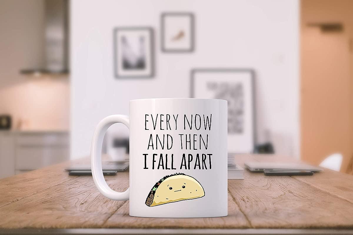 Funny Taco Mug Every Now And Then I Fall Apart