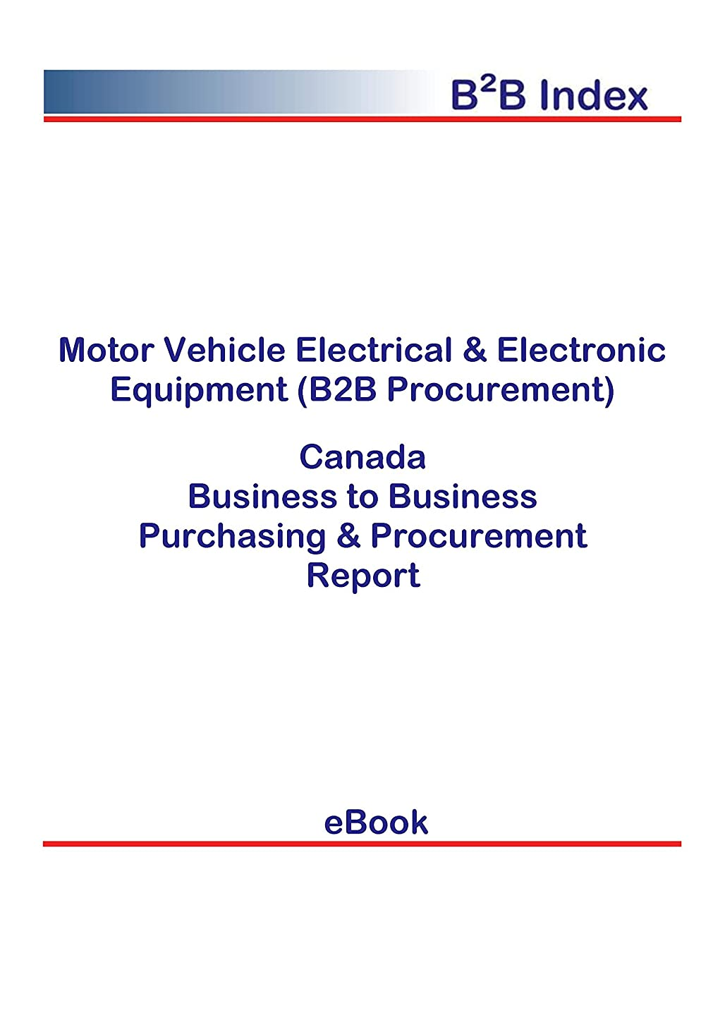 主婦気味の悪い受け入れMotor Vehicle Electrical & Electronic Equipment (B2B Procurement) in Canada: B2B Purchasing + Procurement Values (English Edition)