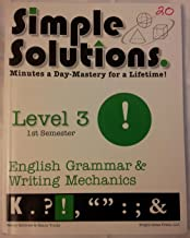Simple Solutions, English Grammar and Writing Mechanics, Level 3, 1st Semester: Minutes a Day-Mastery for a LIfetime!
